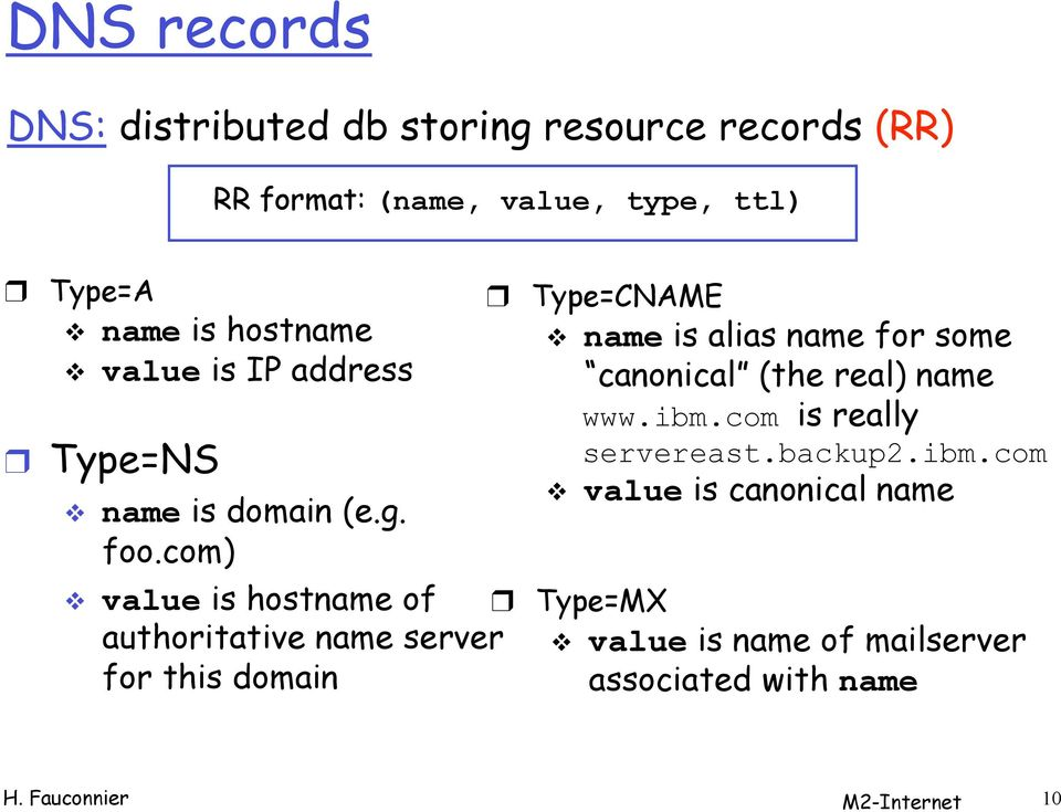 com) value is hostname of authoritative name server for this domain Type=CNAME name is alias name for some canonical