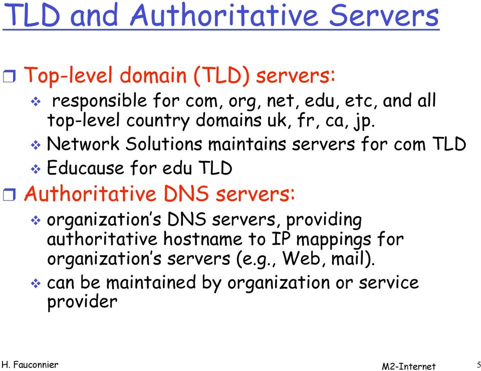 Network Solutions maintains servers for com TLD Educause for edu TLD Authoritative DNS servers: organization s
