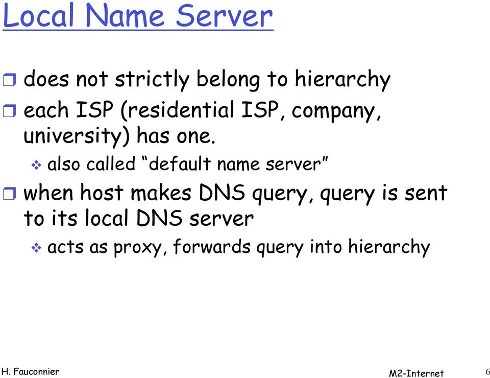 also called default name server when host makes DNS query, query is