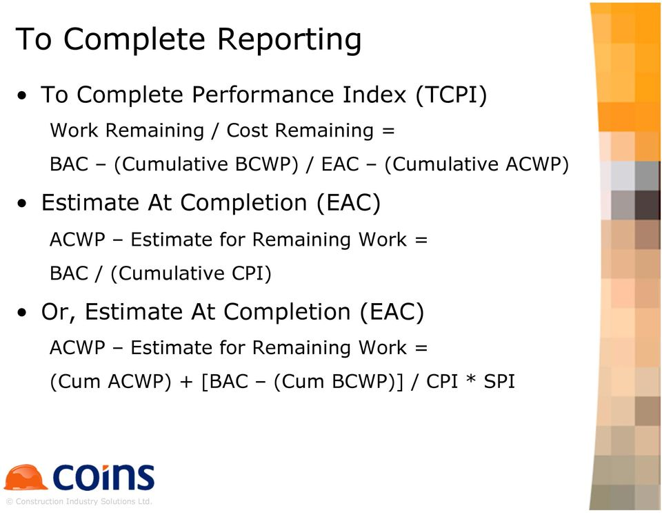 (EAC) ACWP Estimate for Remaining Work = BAC / (Cumulative CPI) Or, Estimate At