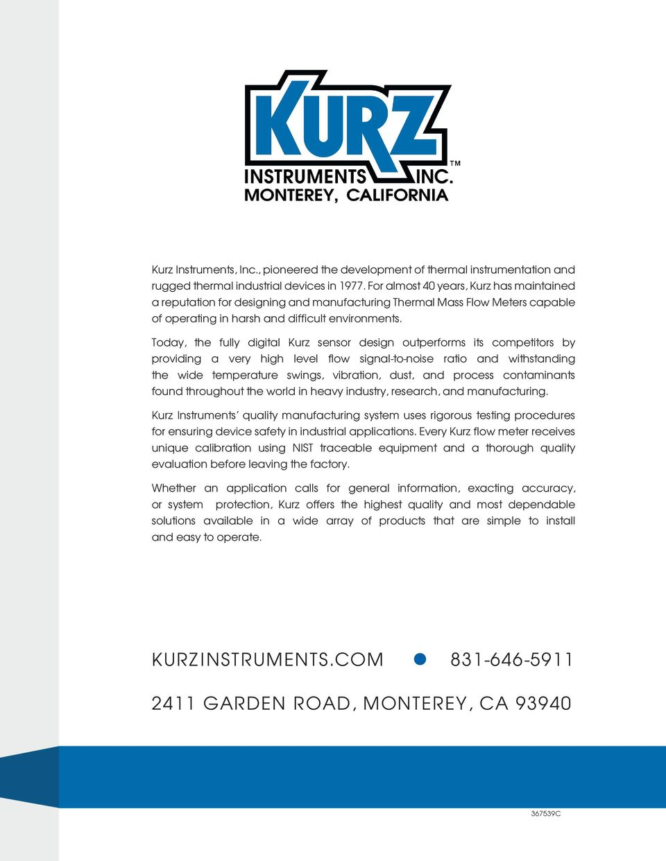 Today, the fully digital Kurz sensor design outperforms its competitors by providing a very high level flow signal-to-noise ratio and withstanding the wide temperature swings, vibration, dust, and