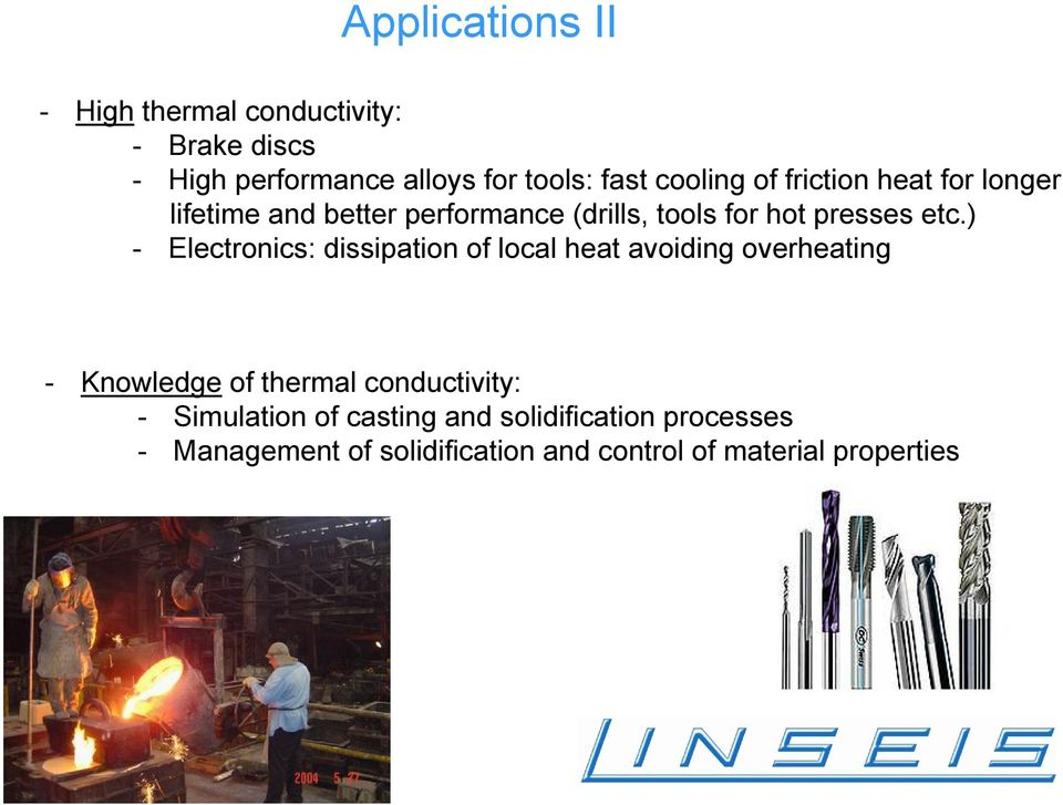 ) - Electronics: dissipation of local heat avoiding overheating - Knowledge of thermal conductivity: -