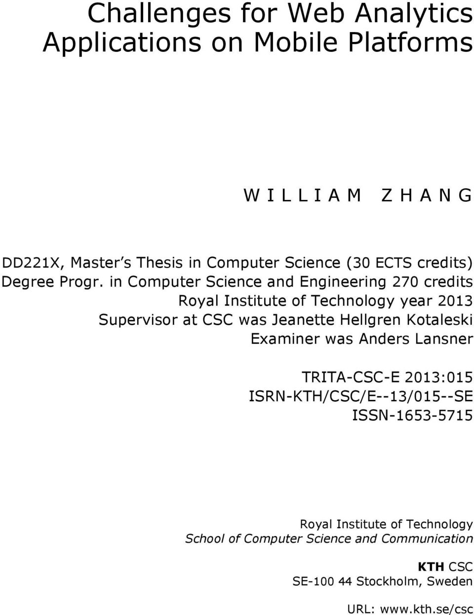 in Computer Science and Engineering 270 credits Royal Institute of Technology year 2013 Supervisor at CSC was Jeanette Hellgren
