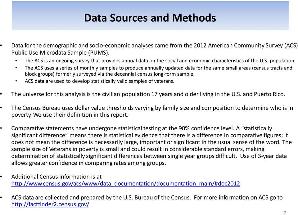 The ACS uses a series of monthly samples to produce annually updated data for the same small areas (census tracts and block groups) formerly surveyed via the decennial census long-form sample.