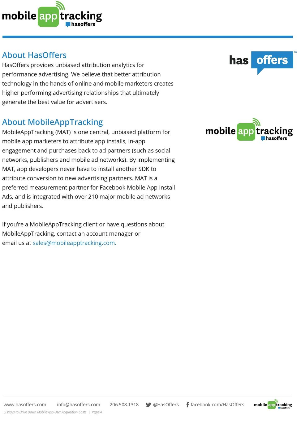 About MobileAppTracking MobileAppTracking (MAT) is one central, unbiased platform for mobile app marketers to attribute app installs, in-app engagement and purchases back to ad partners (such as