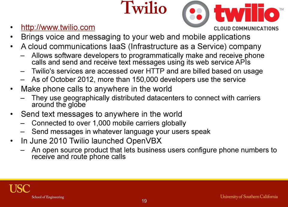 phone calls and send and receive text messages using its web service APIs Twilio's services are accessed over HTTP and are billed based on usage As of October 2012, more than 150,000 developers use