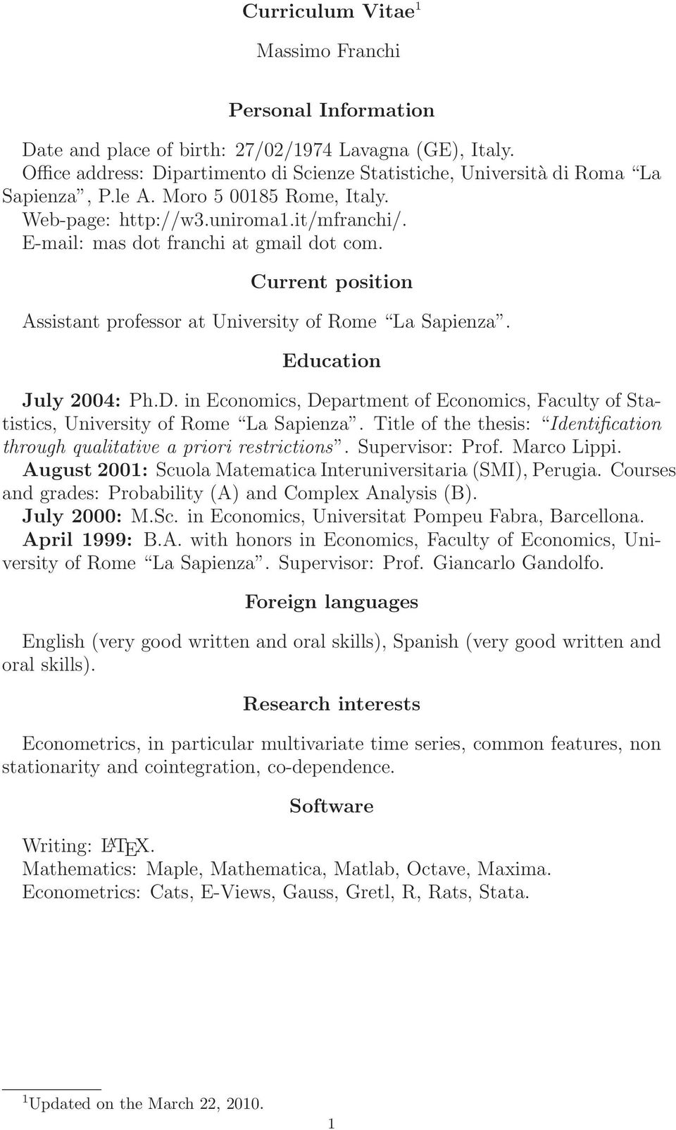 Education July 2004: Ph.D. in Economics, Department of Economics, Faculty of Statistics, University of Rome La Sapienza. Title of the thesis: Identification through qualitative a priori restrictions.