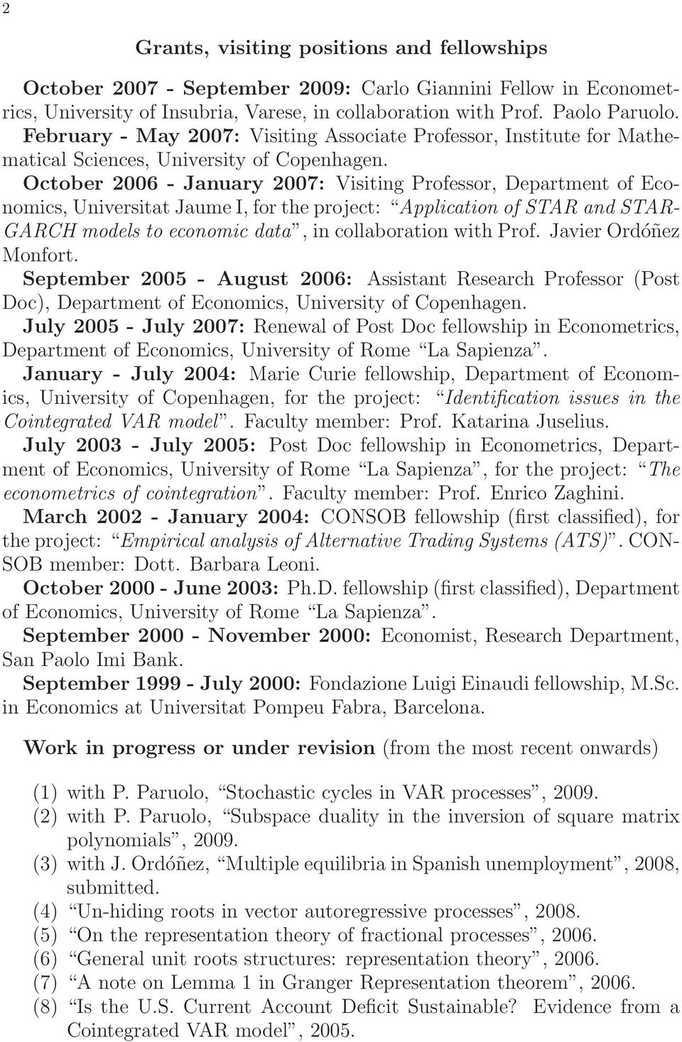 October 2006 - January 2007: Visiting Professor, Department of Economics, Universitat Jaume I, for the project: Application of STAR and STAR- GARCH models to economic data, in collaboration with Prof.