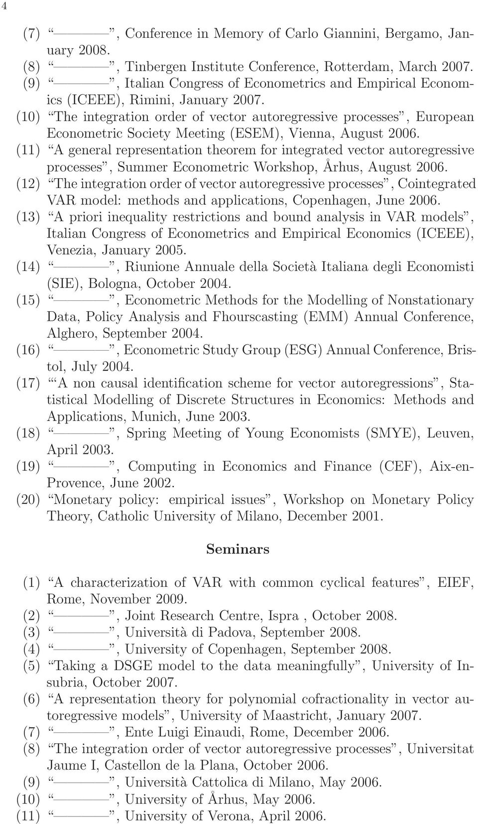 (10) The integration order of vector autoregressive processes, European Econometric Society Meeting (ESEM), Vienna, August 2006.