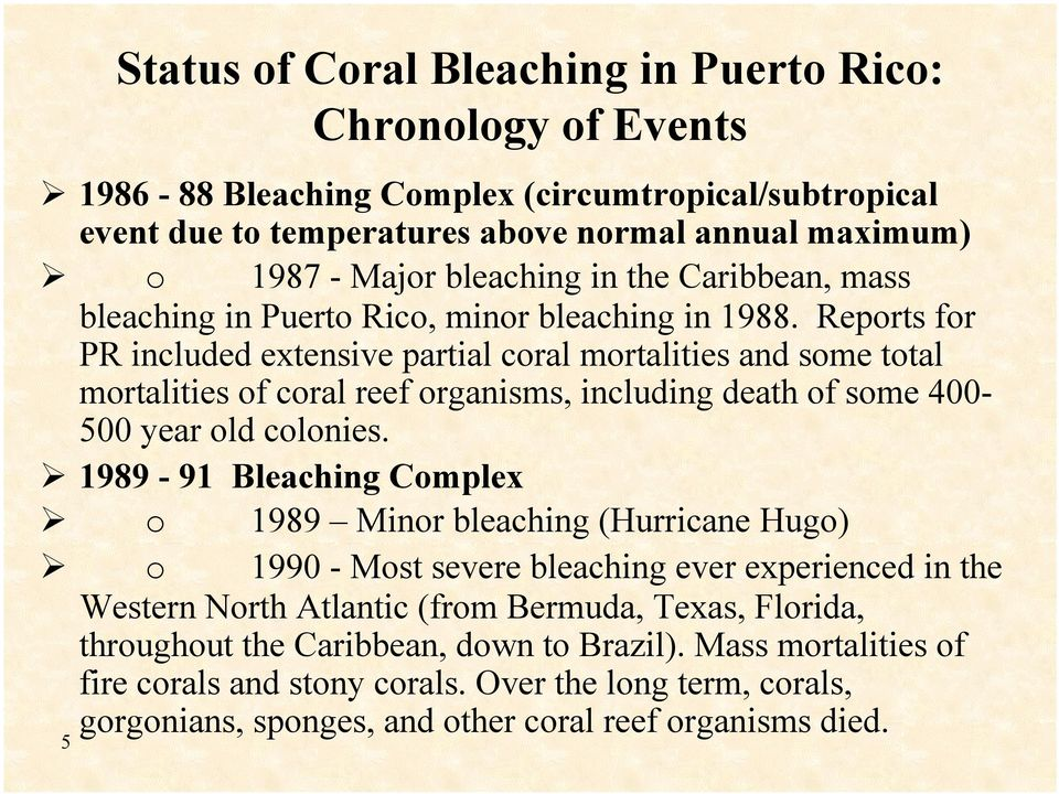 Reports for PR included extensive partial coral mortalities and some total mortalities of coral reef organisms, including death of some 400-500 year old colonies.