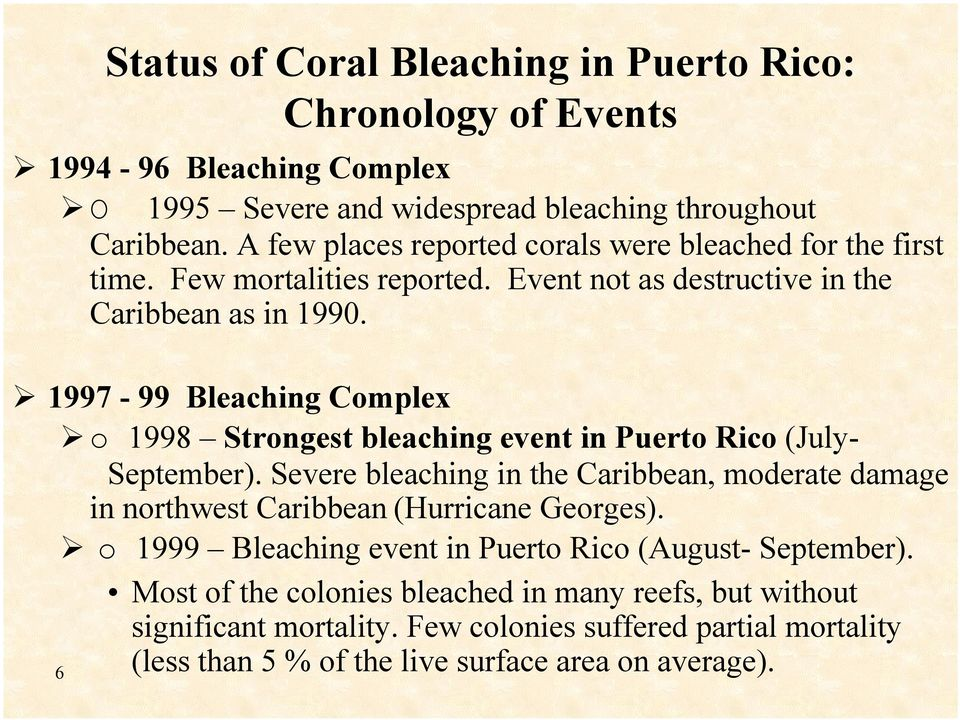 1997-99 Bleaching Complex o 1998 Strongest bleaching event in Puerto Rico (July- September).