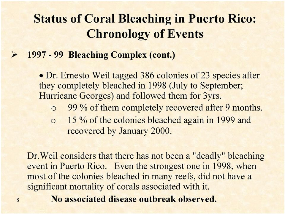 o 99 % of them completely recovered after 9 months. o 15 % of the colonies bleached again in 1999 and recovered by January 2000. 8 Dr.