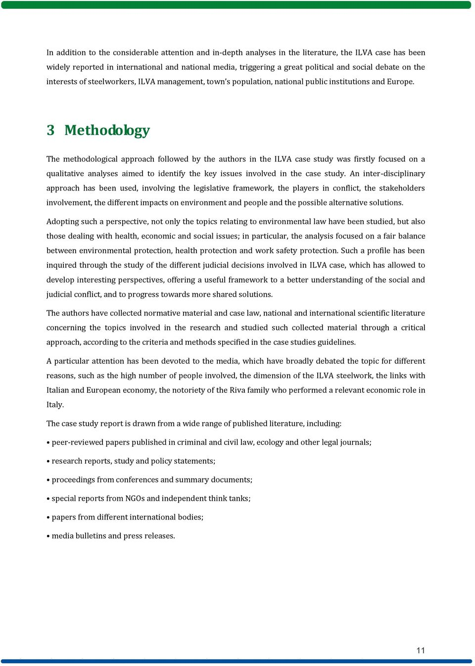 3 Methodology The methodological approach followed by the authors in the ILVA case study was firstly focused on a qualitative analyses aimed to identify the key issues involved in the case study.