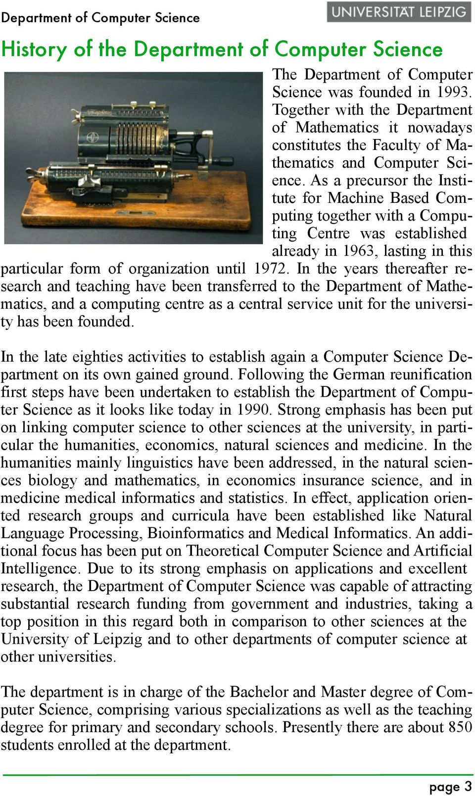 As a precursor the Institute for Machine Based Computing together with a Computing Centre was established already in 1963, lasting in this particular form of organization until 1972.