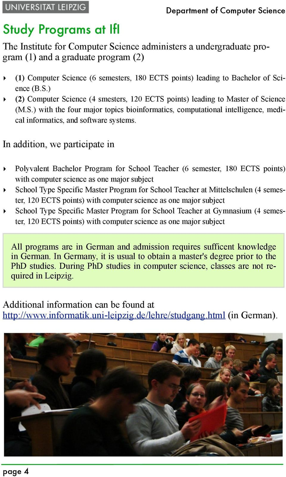 In addition, we participate in Polyvalent Bachelor Program for School Teacher (6 semester, 180 ECTS points) with computer science as one major subject School Type Specific Master Program for School