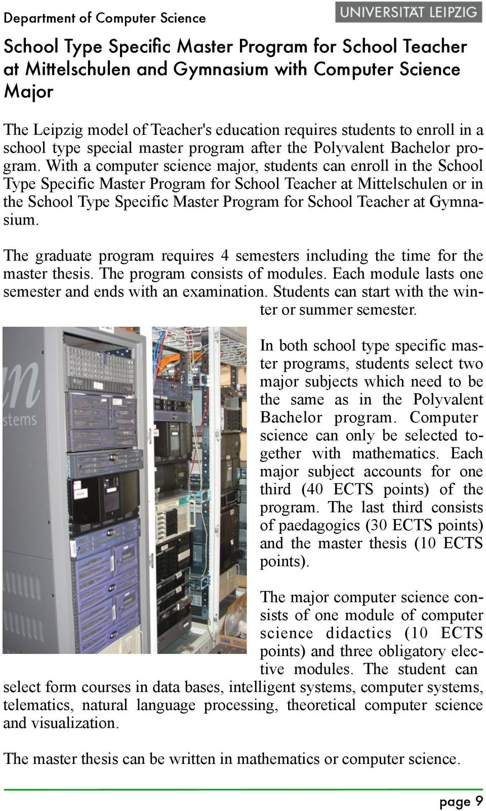 With a computer science major, students can enroll in the School Type Specific Master Program for School Teacher at Mittelschulen or in the School Type Specific Master Program for School Teacher at