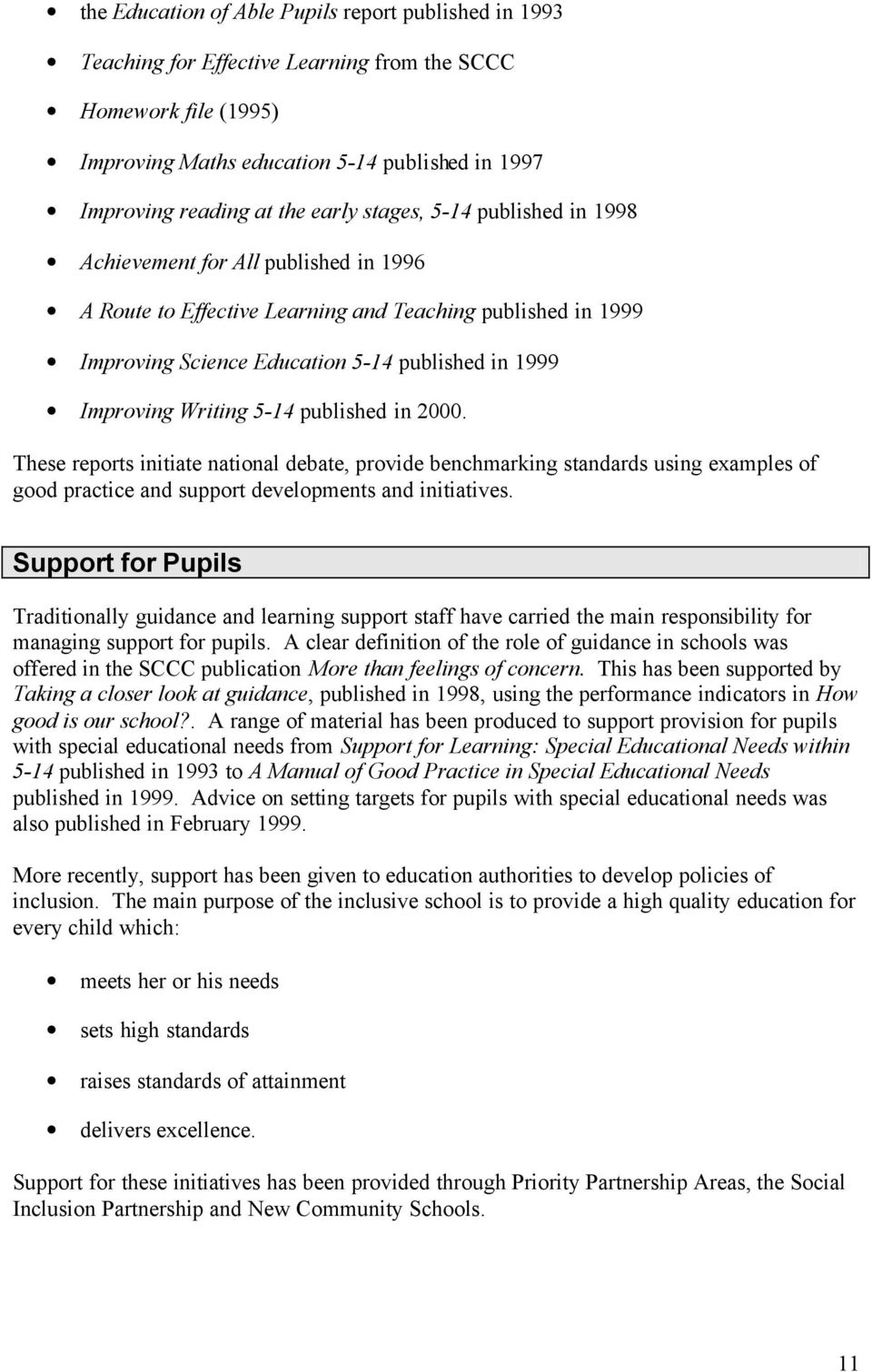 Writing 5-14 published in 2000. These reports initiate national debate, provide benchmarking standards using examples of good practice and support developments and initiatives.