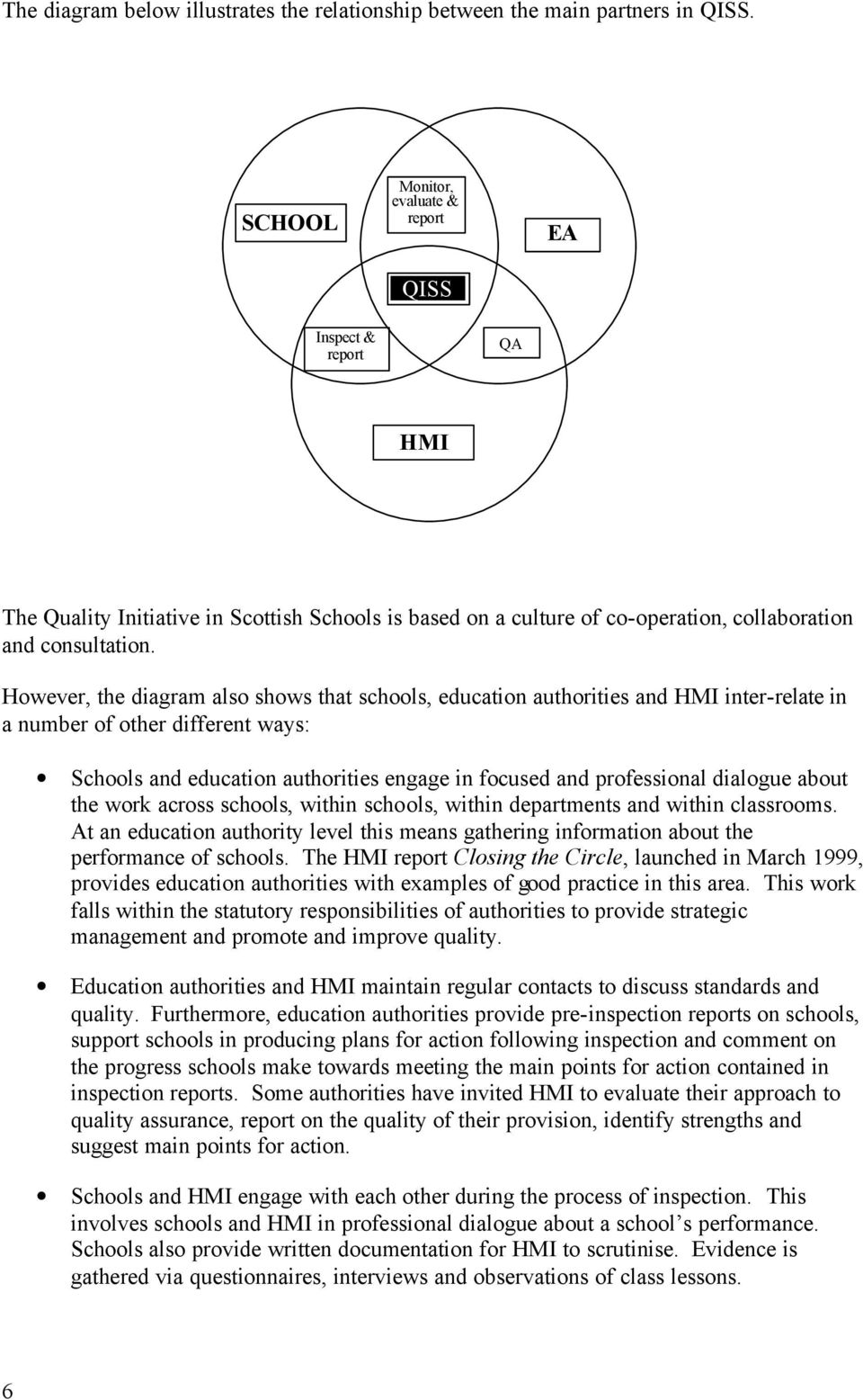 However, the diagram also shows that schools, education authorities and HMI inter-relate in a number of other different ways: Schools and education authorities engage in focused and professional