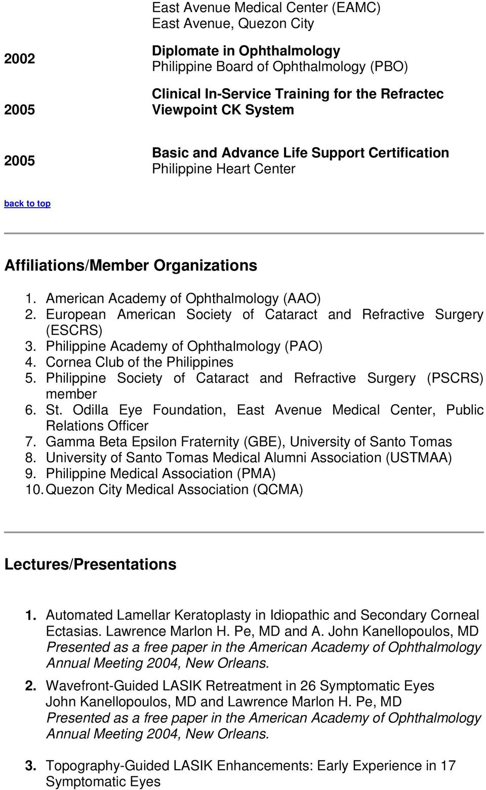 European American Society of Cataract and Refractive Surgery (ESCRS) 3. Philippine Academy of Ophthalmology (PAO) 4. Cornea Club of the Philippines 5.