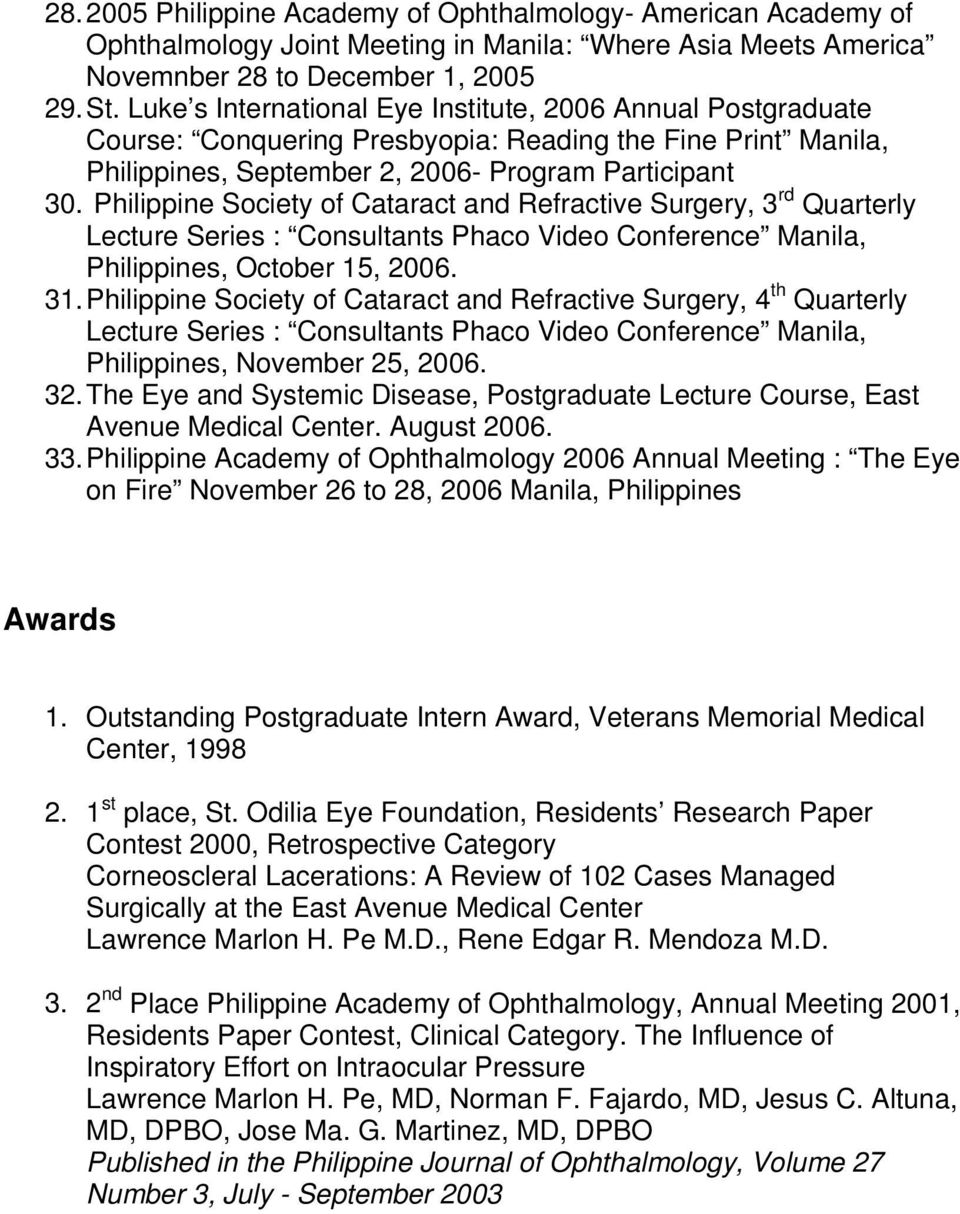 Philippine Society of Cataract and Refractive Surgery, 3 rd Quarterly Lecture Series : Consultants Phaco Video Conference Manila, Philippines, October 15, 2006. 31.