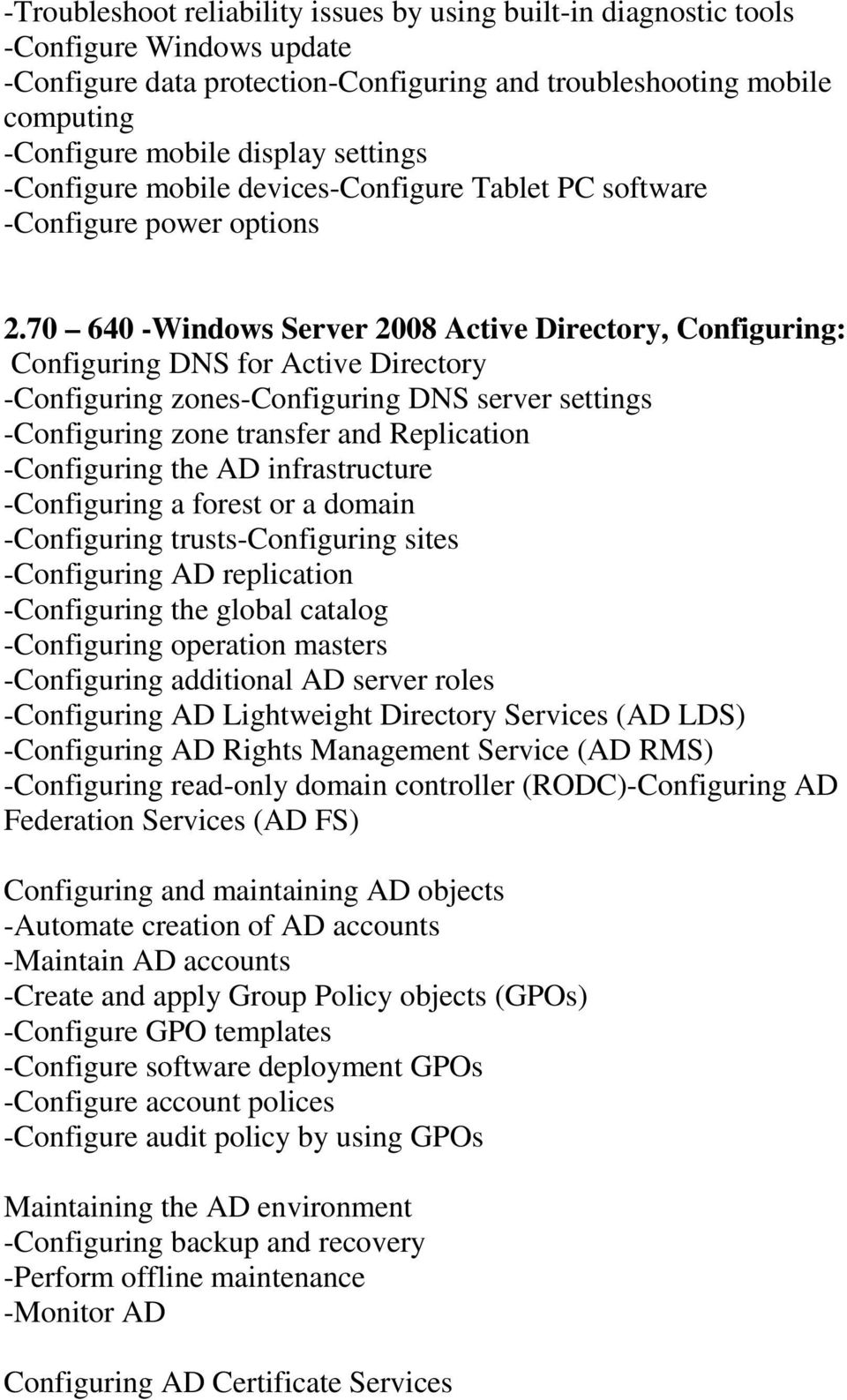 70 640 -Windows Server 2008 Active Directory, Configuring: Configuring DNS for Active Directory -Configuring zones-configuring DNS server settings -Configuring zone transfer and Replication