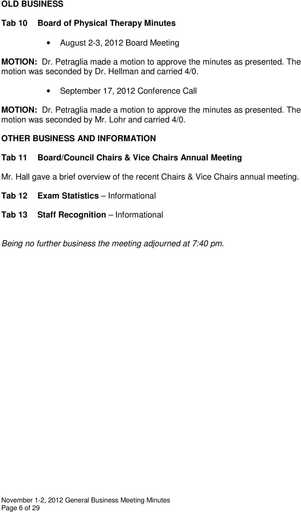 The motion was seconded by Mr. Lohr and carried 4/0. OTHER BUSINESS AND INFORMATION Tab 11 Board/Council Chairs & Vice Chairs Annual Meeting Mr.