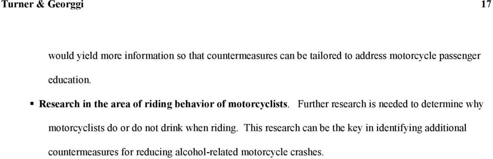 Further research is needed to determine why motorcyclists do or do not drink when riding.