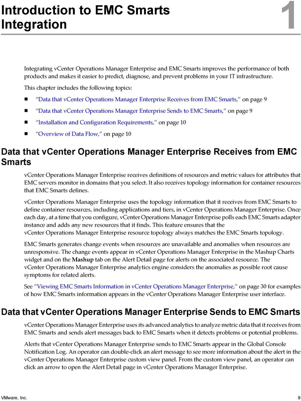 This chapter includes the following topics: Data that vcenter Operations Manager Enterprise Receives from EMC Smarts, on page 9 Data that vcenter Operations Manager Enterprise Sends to EMC Smarts, on