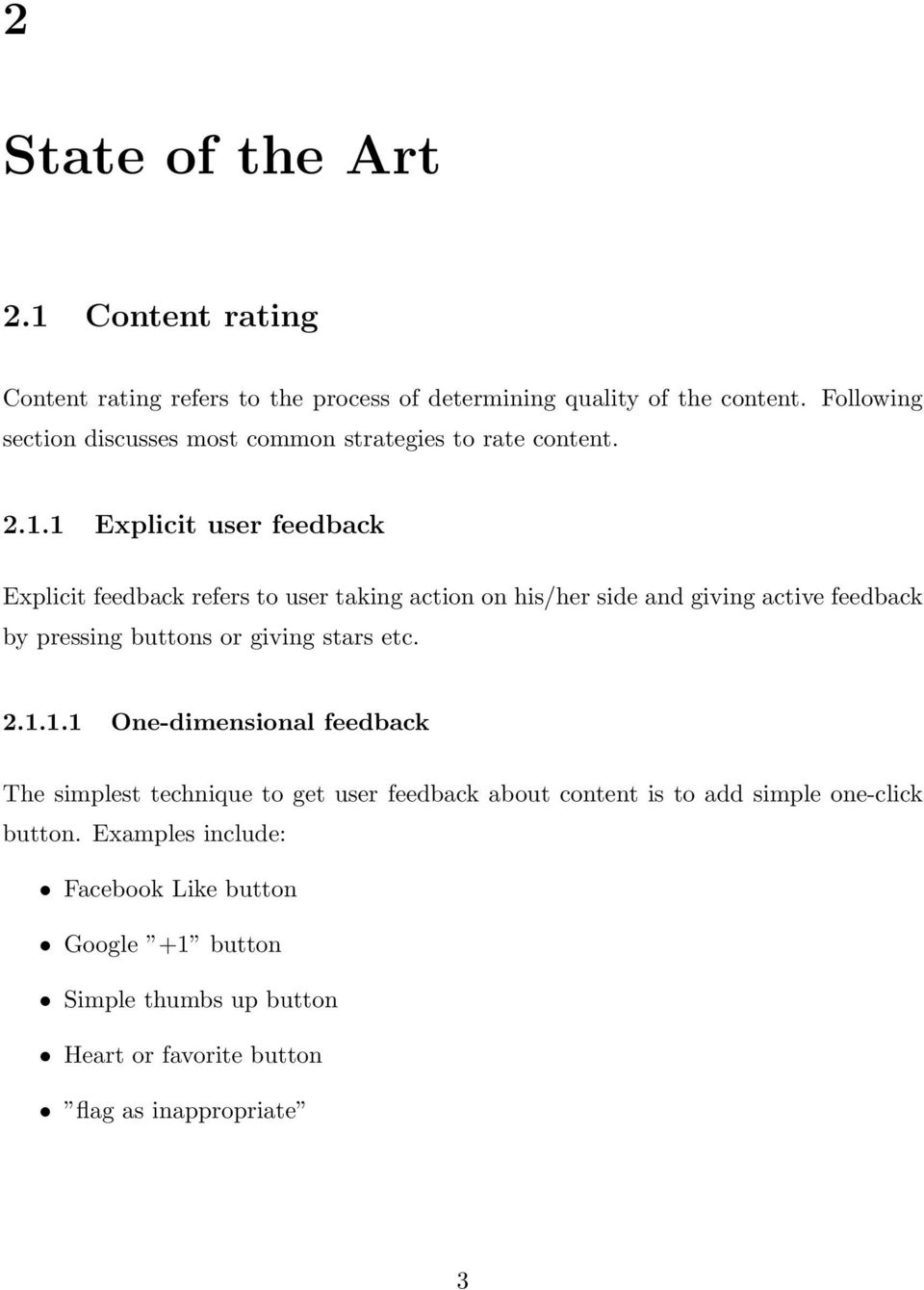 1 Explicit user feedback Explicit feedback refers to user taking action on his/her side and giving active feedback by pressing buttons or giving