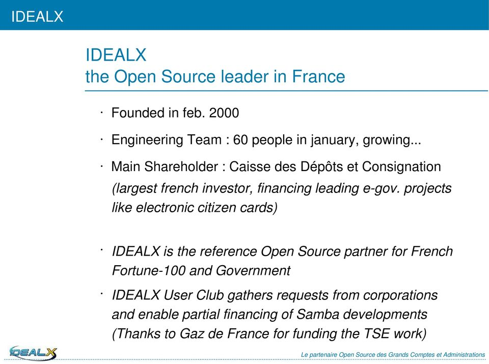 projects like electronic citizen cards) IDEALX is the reference Open Source partner for French Fortune-100 and Government