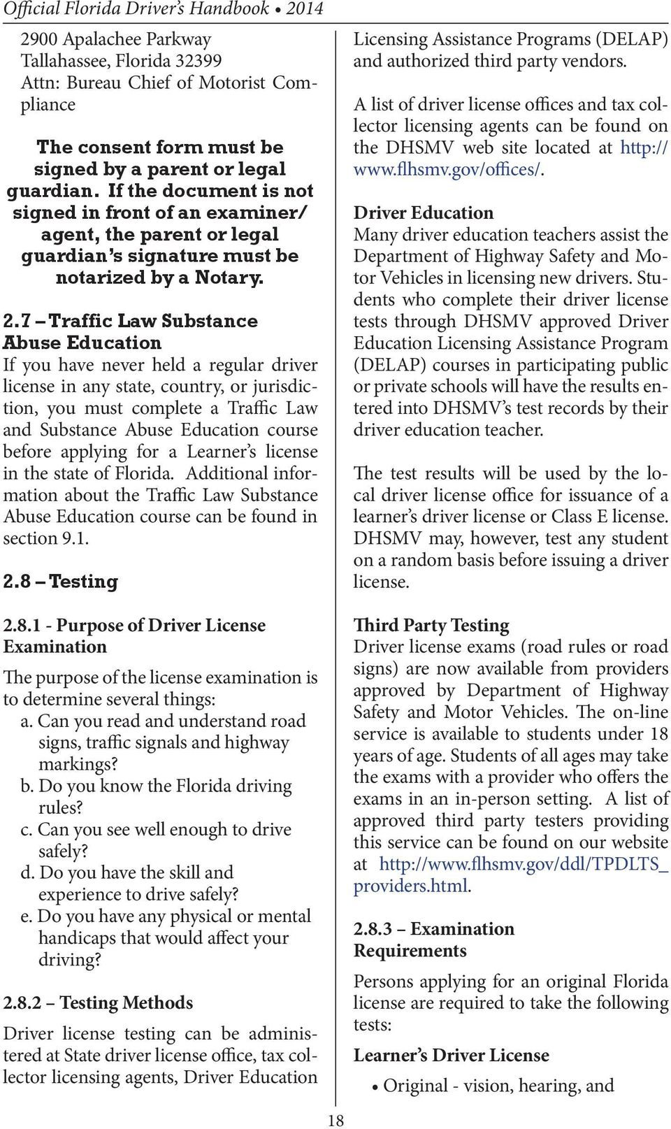 7 Traffic Law Substance Abuse Education If you have never held a regular driver license in any state, country, or jurisdiction, you must complete a Traffic Law and Substance Abuse Education course