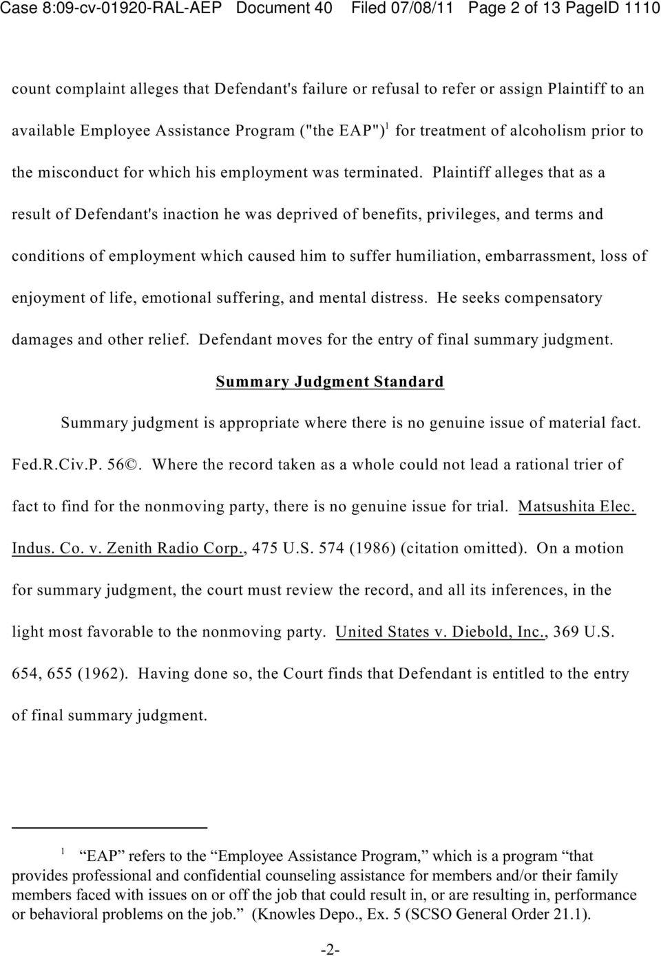 Plaintiff alleges at as a result of Defendant's inaction he was deprived of benefits, privileges, and terms and conditions of employment which caused him to suffer humiliation, embarrassment, loss of