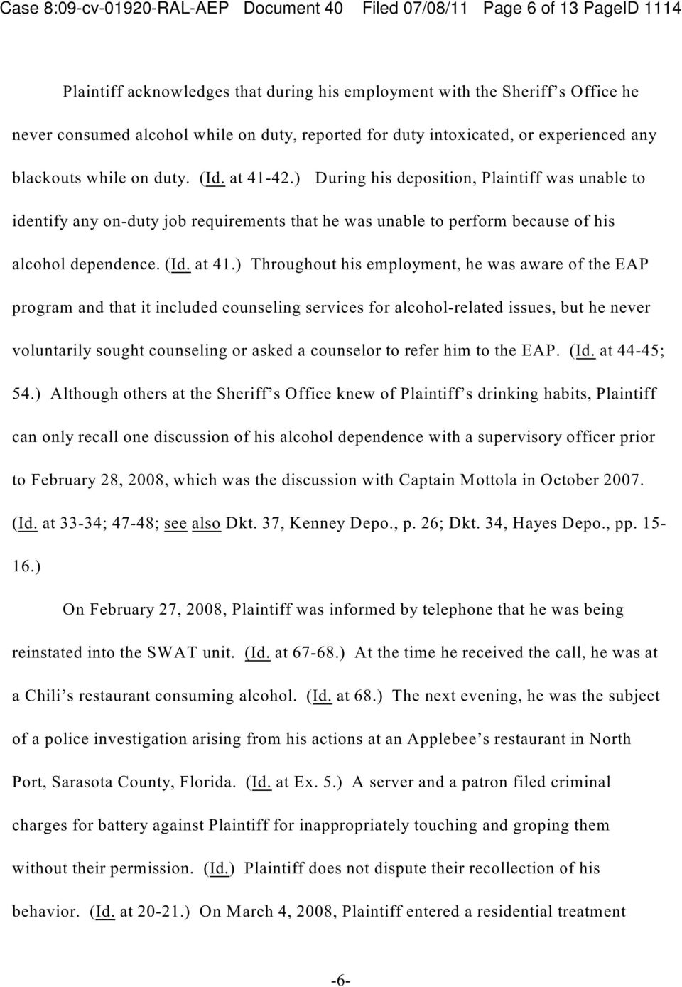 ) During his deposition, Plaintiff was unable to identify any on-duty job requirements at he was unable to perform because of his alcohol dependence. (Id. at 41.