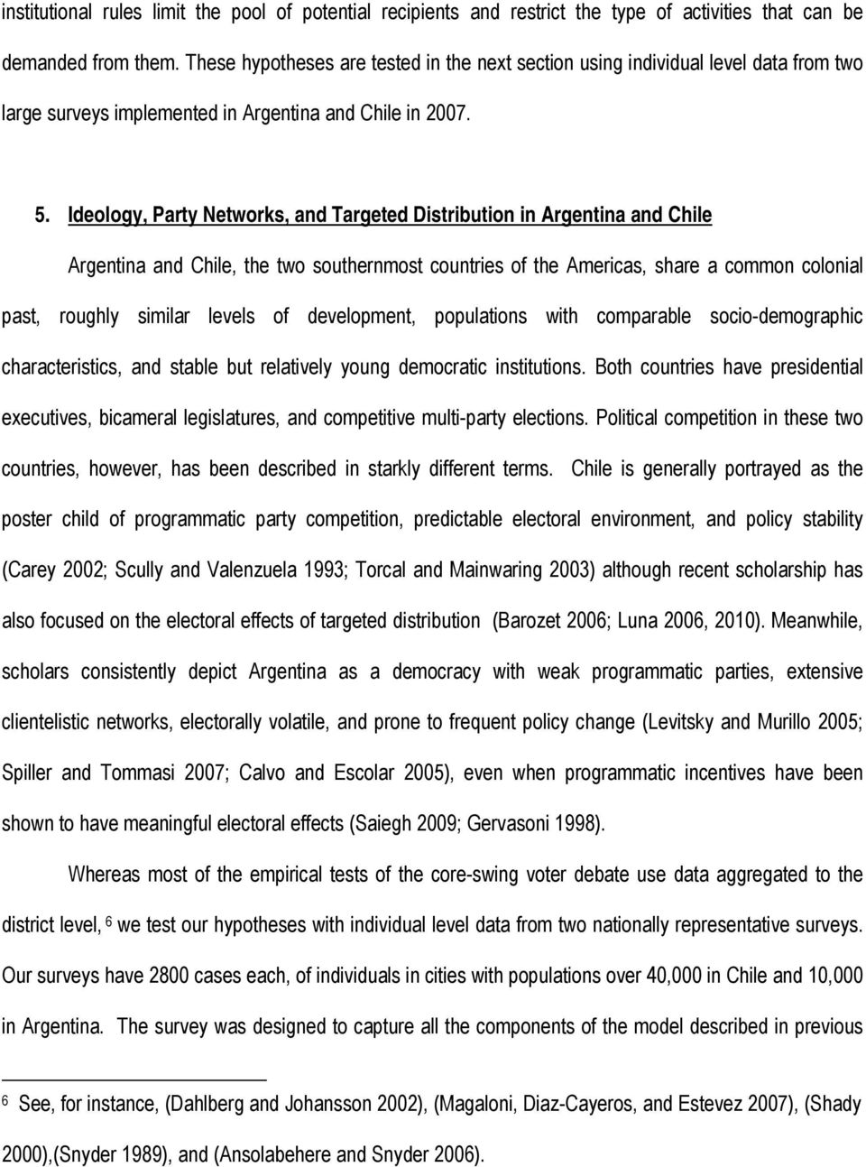 Ideology, Party Networks, and Targeted Distribution in Argentina and Chile Argentina and Chile, the two southernmost countries of the Americas, share a common colonial past, roughly similar levels of