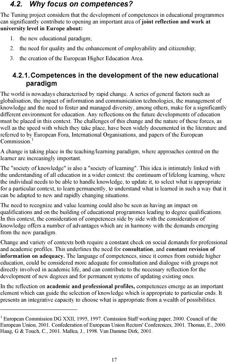 in Europe about: 1. the new educational paradigm; 2. the need for quality and the enhancement of employability and citizenship; 3. the creation of the European Higher Education Area. 4.2.1. Competences in the development of the new educational paradigm The world is nowadays characterised by rapid change.