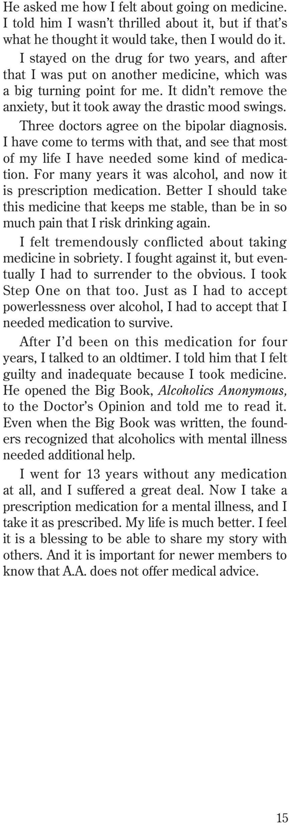 Three doctors agree on the bipolar diagnosis. I have come to terms with that, and see that most of my life I have needed some kind of medication.