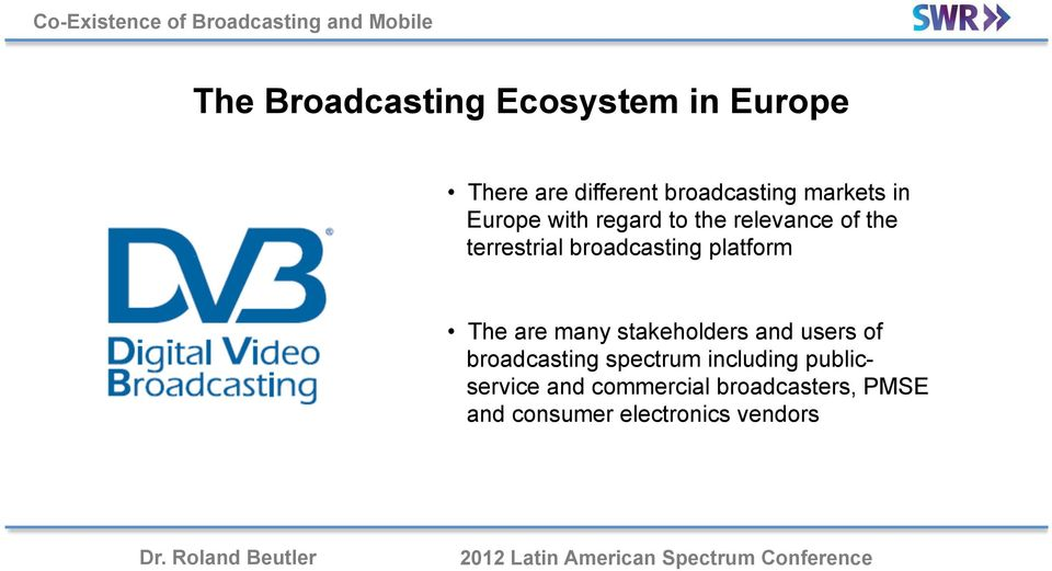 platform The are many stakeholders and users of broadcasting spectrum