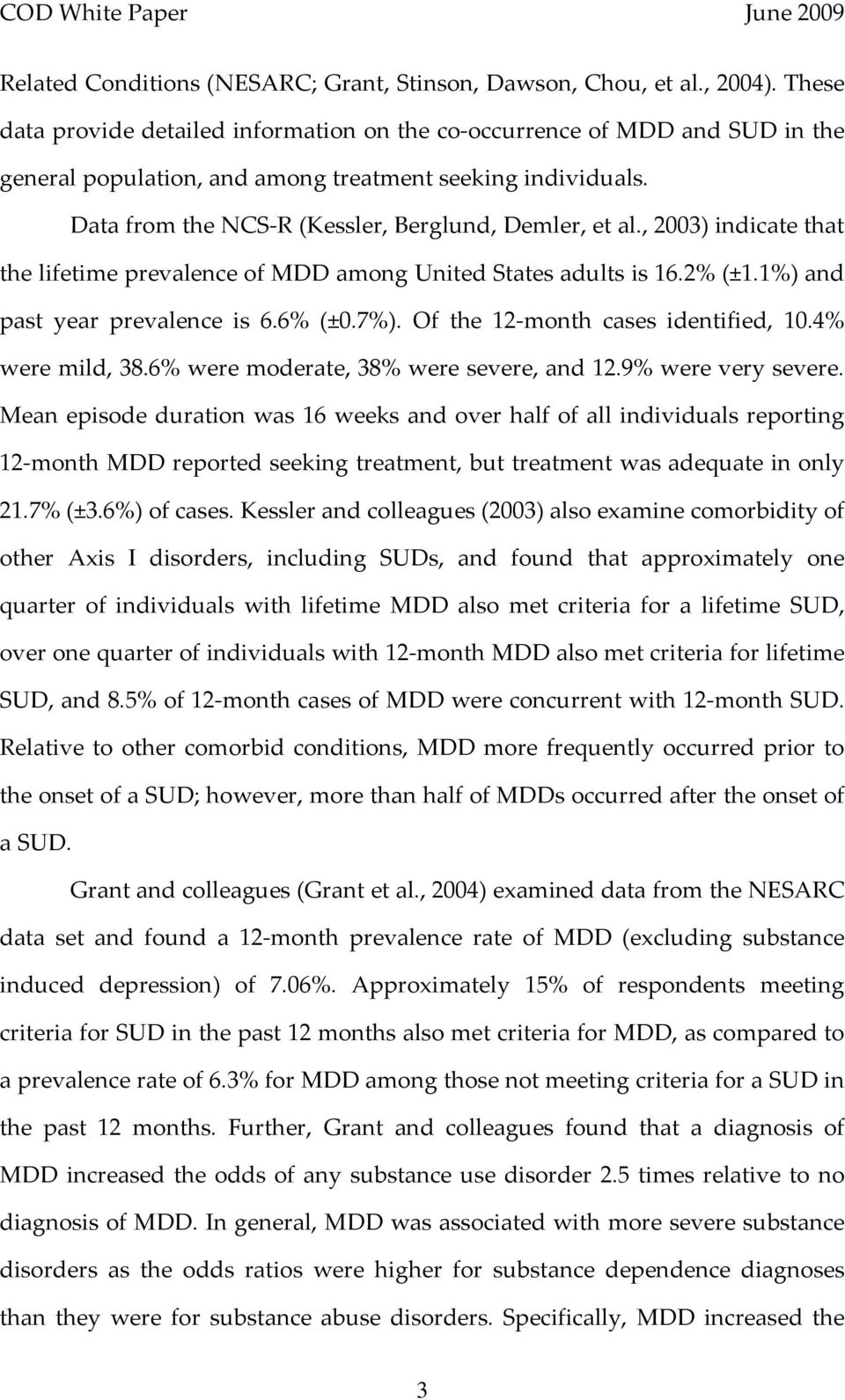 , 2003) indicate that the lifetime prevalence of MDD among United States adults is 16.2% (±1.1%) and past year prevalence is 6.6% (±0.7%). Of the 12 month cases identified, 10.4% were mild, 38.