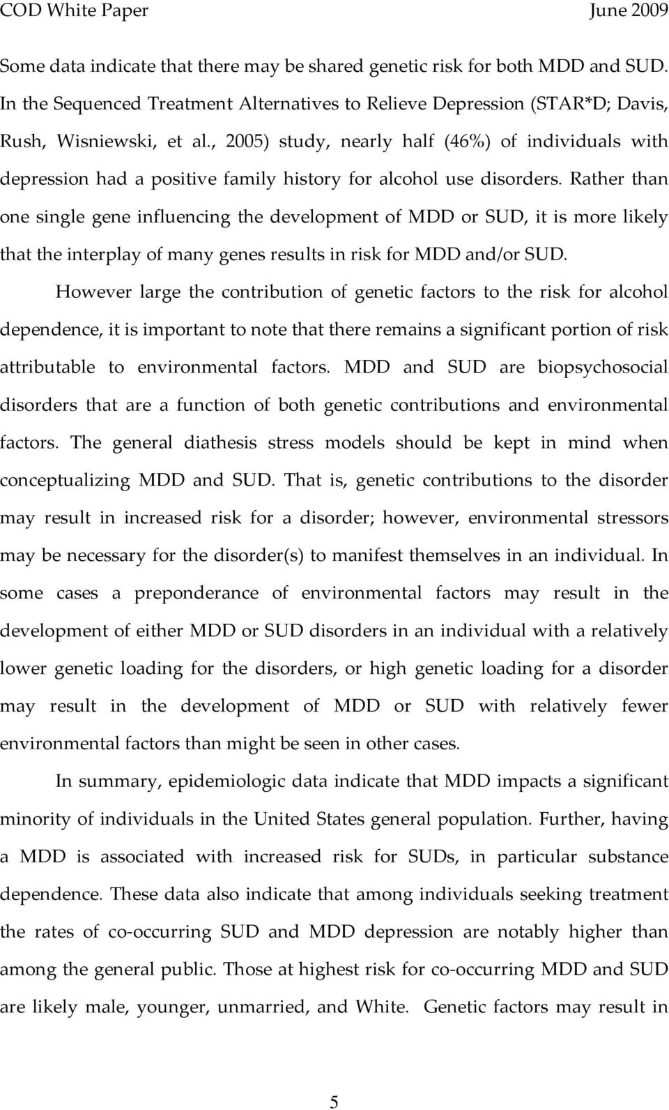Rather than one single gene influencing the development of MDD or SUD, it is more likely that the interplay of many genes results in risk for MDD and/or SUD.