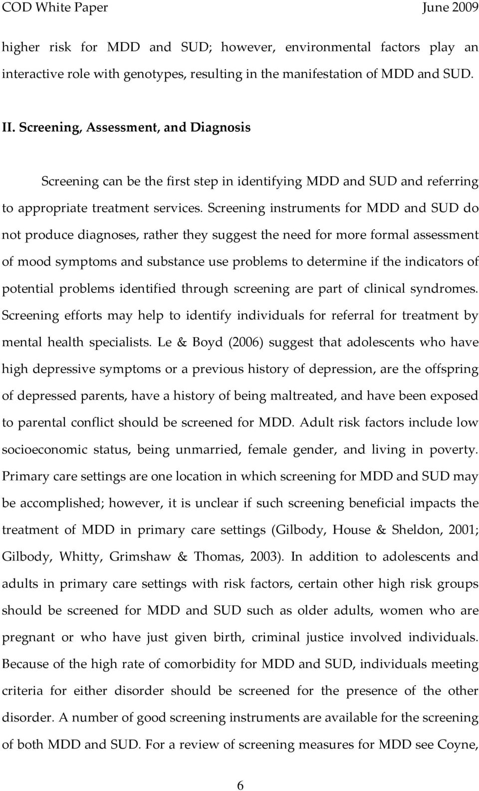 Screening instruments for MDD and SUD do not produce diagnoses, rather they suggest the need for more formal assessment of mood symptoms and substance use problems to determine if the indicators of