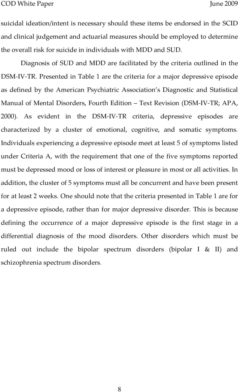 Presented in Table 1 are the criteria for a major depressive episode as defined by the American Psychiatric Association s Diagnostic and Statistical Manual of Mental Disorders, Fourth Edition Text