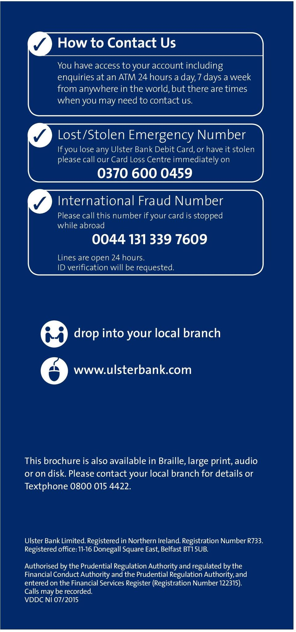 if your card is stopped while abroad 0044 131 339 7609 Lines are open 24 hours. ID verification will be requested. drop into your local branch www.ulsterbank.