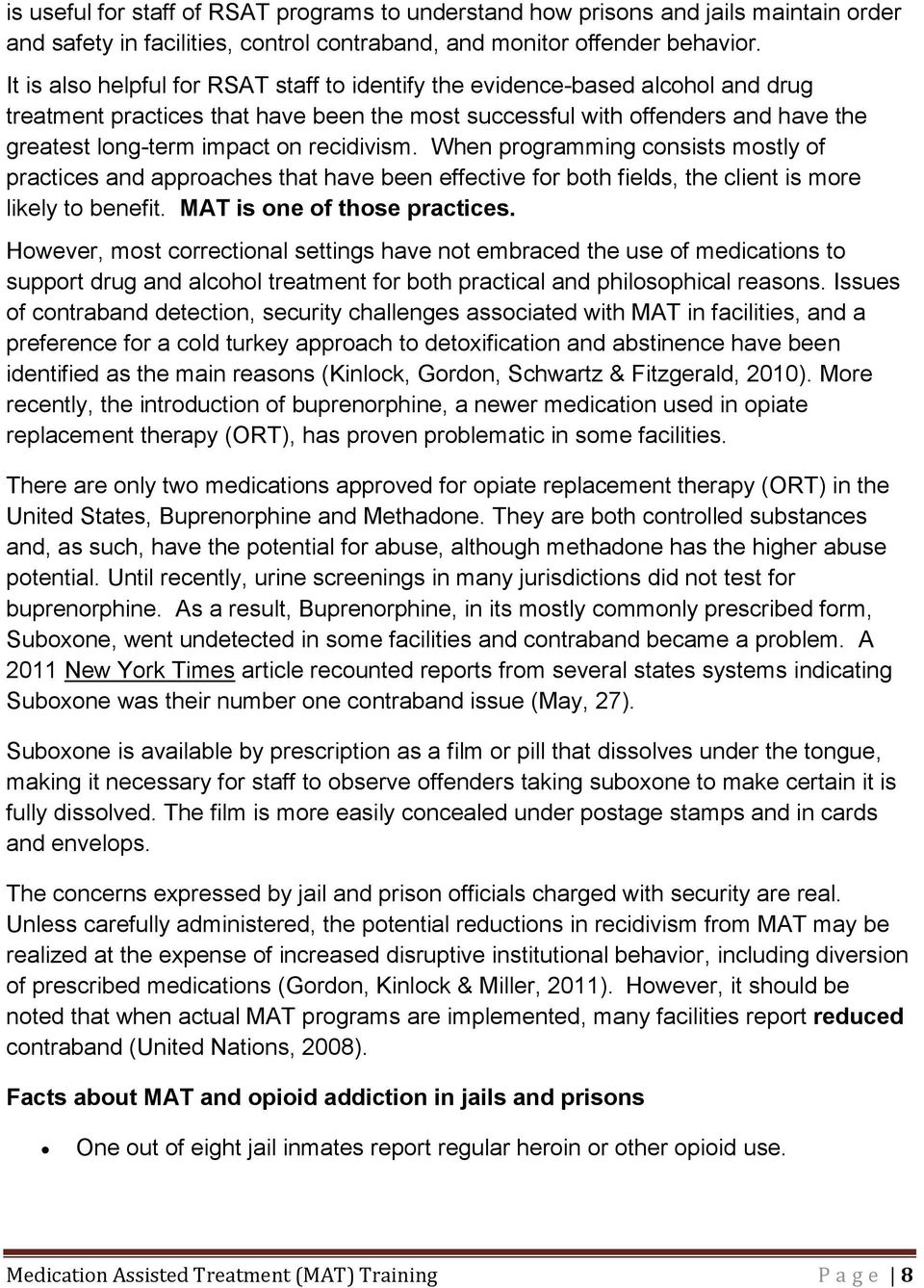 recidivism. When programming consists mostly of practices and approaches that have been effective for both fields, the client is more likely to benefit. MAT is one of those practices.