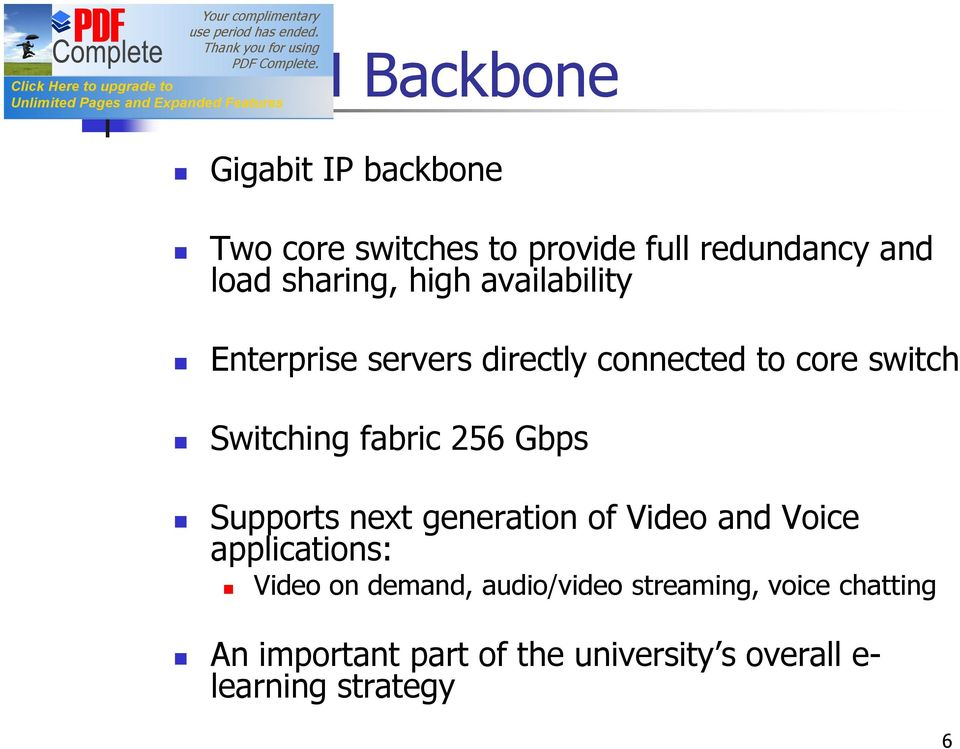 fabric 256 Gbps Supports next generation of Video and Voice applications: Video on demand,