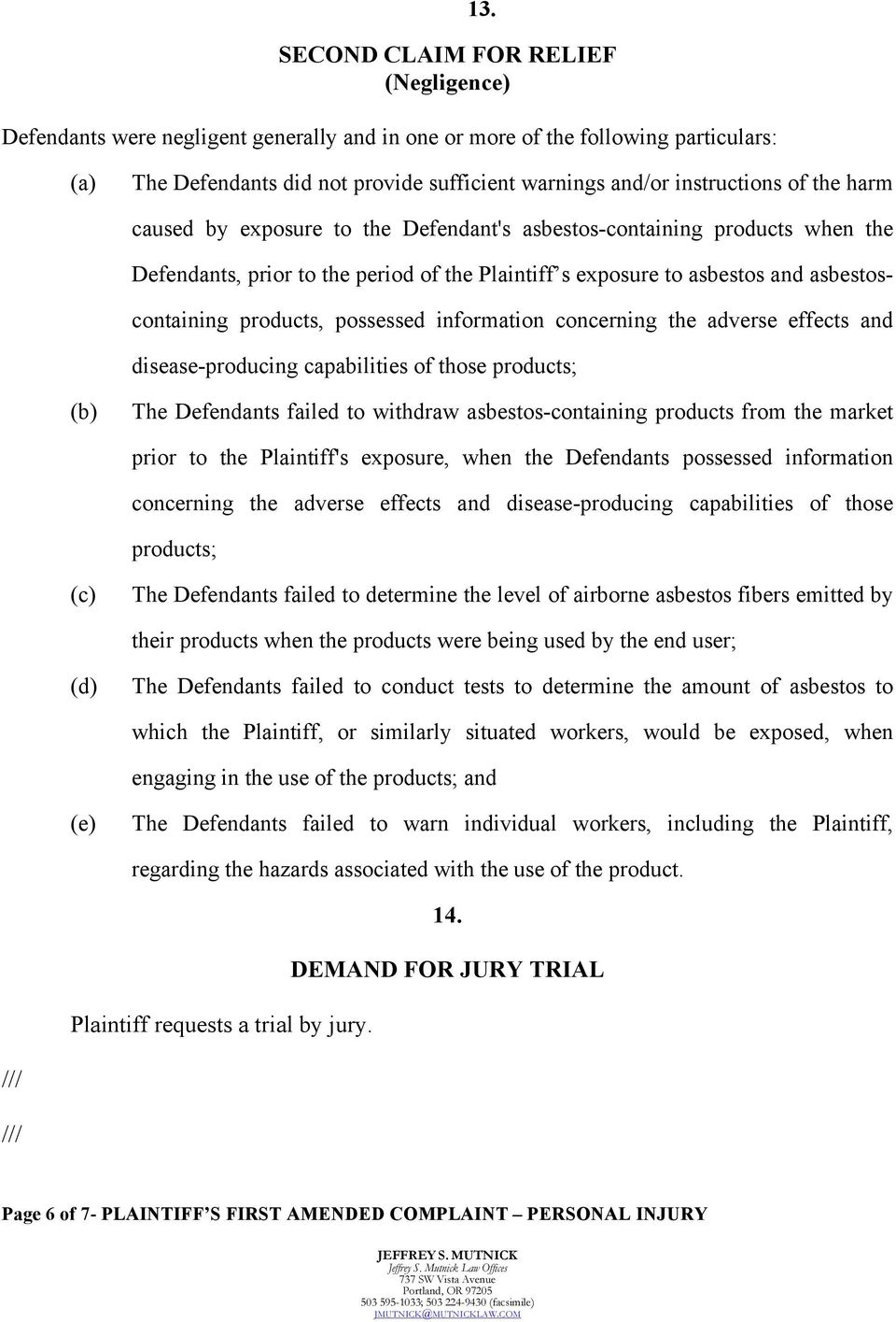 products, possessed information concerning the adverse effects and disease-producing capabilities of those products; (b) The Defendants failed to withdraw asbestos-containing products from the market