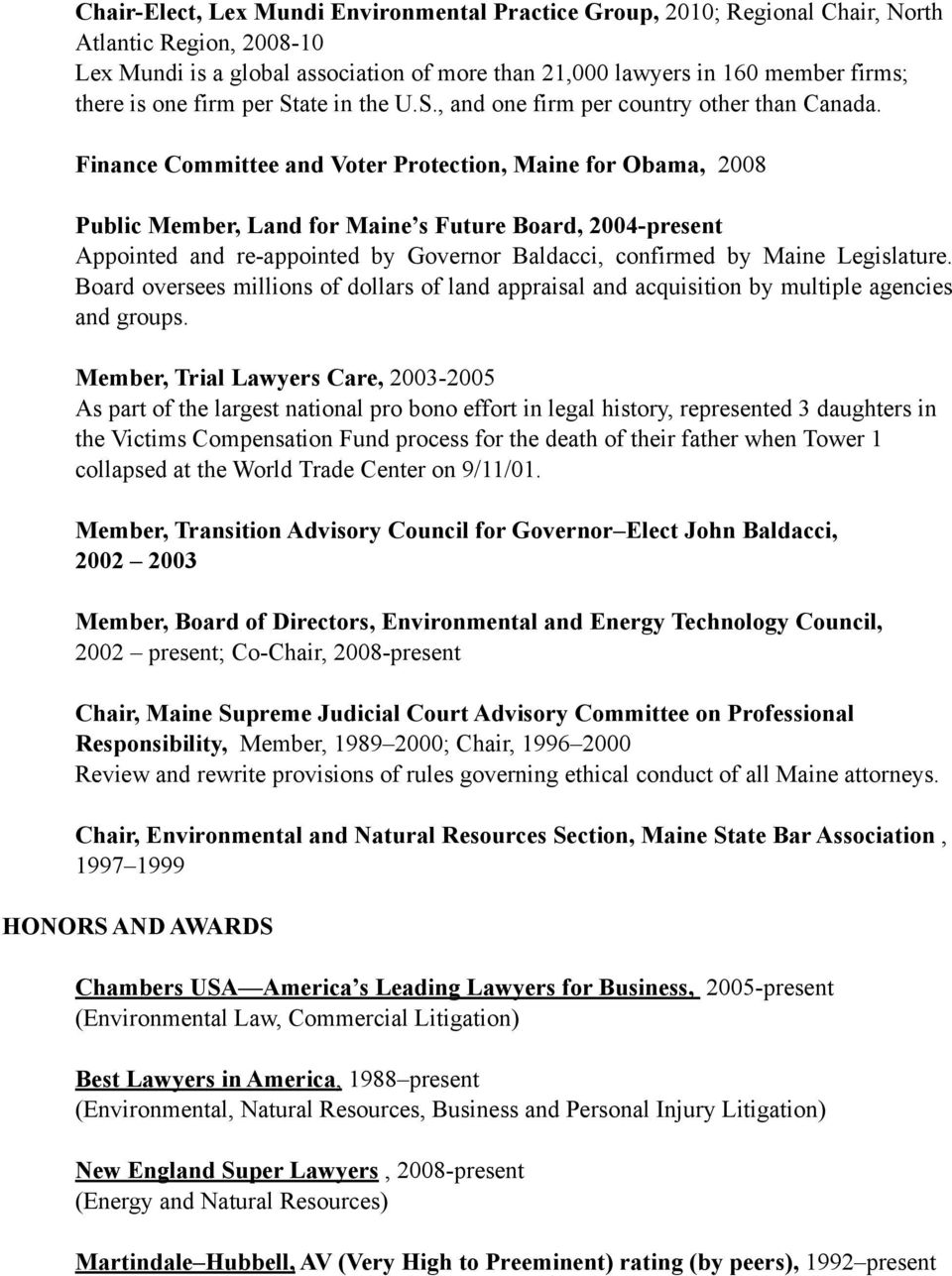 Finance Committee and Voter Protection, Maine for Obama, 2008 Public Member, Land for Maine s Future Board, 2004-present Appointed and re-appointed by Governor Baldacci, confirmed by Maine