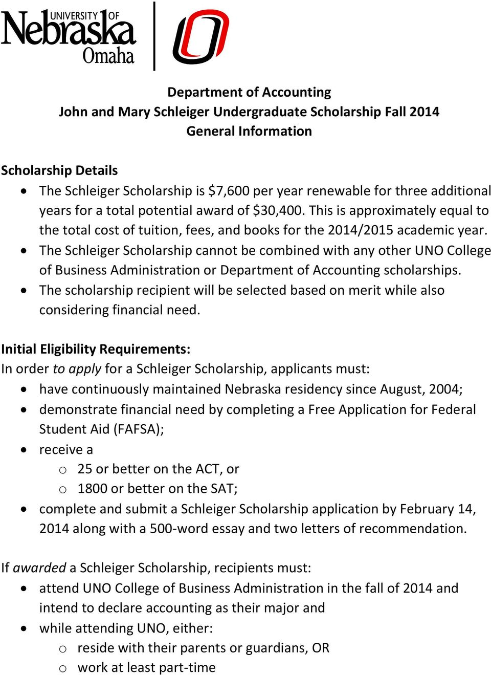 The Schleiger Scholarship cannot be combined with any other UNO College of Business Administration or Department of Accounting scholarships.