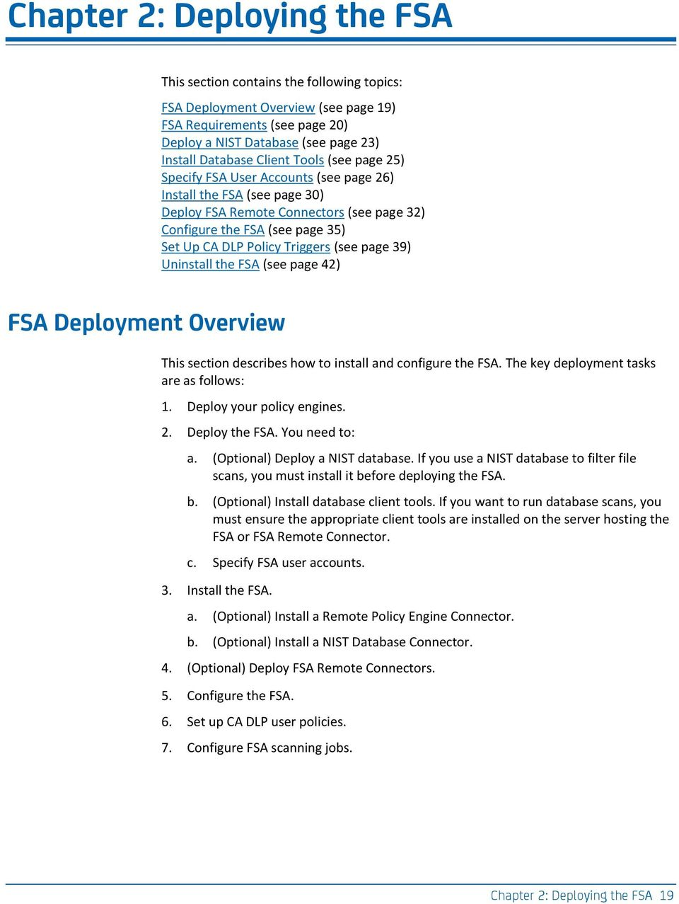 Triggers (see page 39) Uninstall the FSA (see page 42) FSA Deployment Overview This section describes how to install and configure the FSA. The key deployment tasks are as follows: 1.