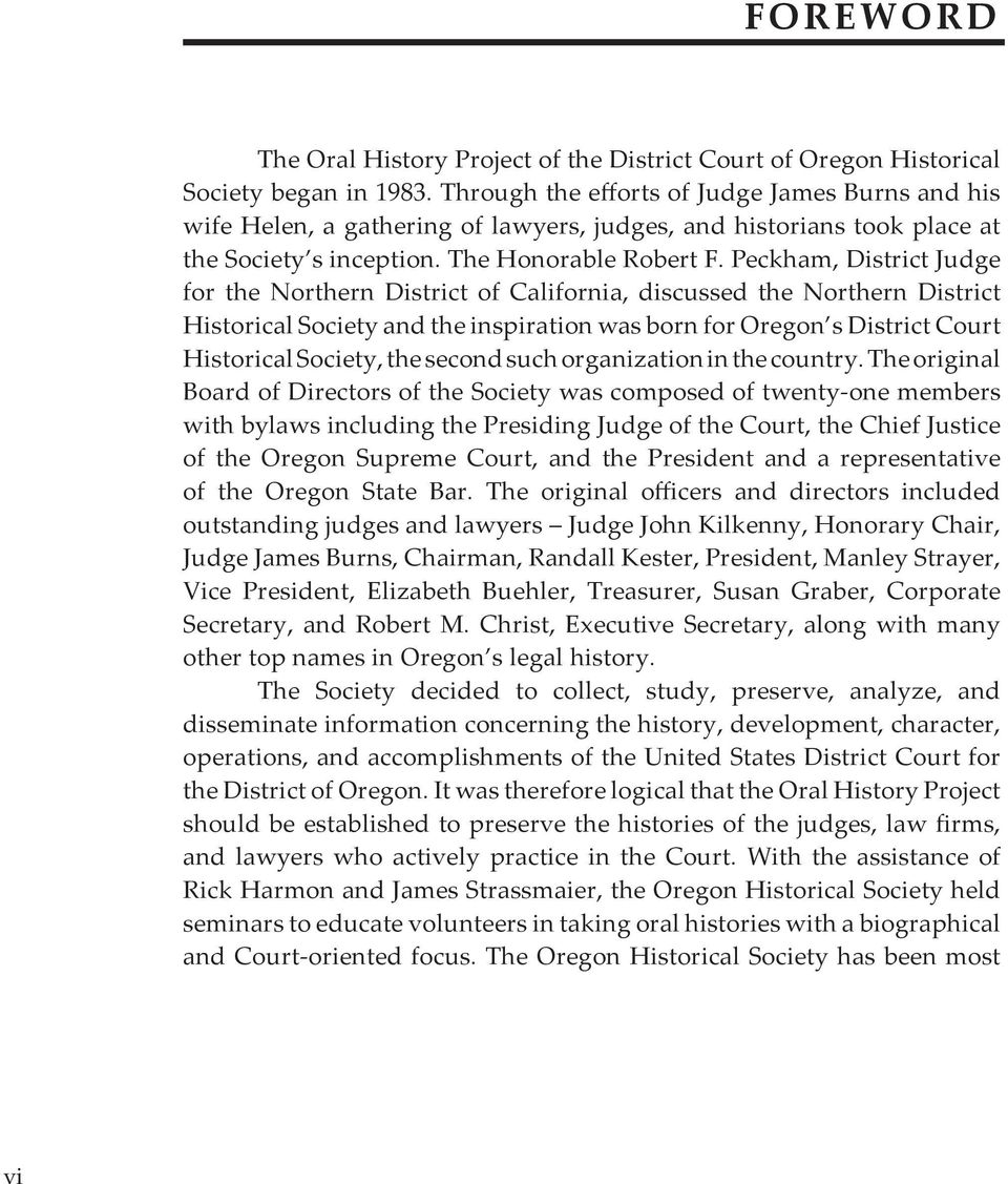 Peckham, District Judge for the Northern District of California, discussed the Northern District Historical Society and the inspiration was born for Oregon s District Court Historical Society, the