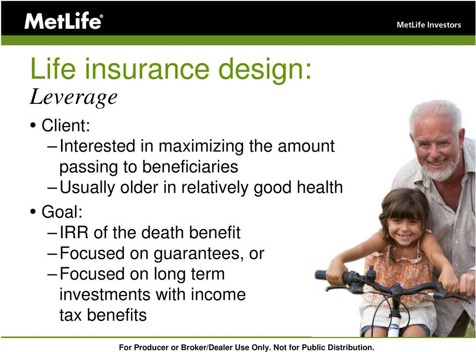 relatively good health Goal: IRR of the death benefit Focused